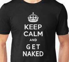 Keep Calm and Get Naked Unisex T-Shirt