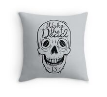 Wake The Dead  Throw Pillow