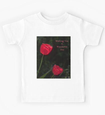 Two Red Tulips Wishing You a Wonderful Day Kids Tee