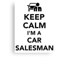 Keep calm I'm a car salesman Canvas Print