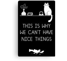 This Is Why We Can't Have Nice Things Canvas Print