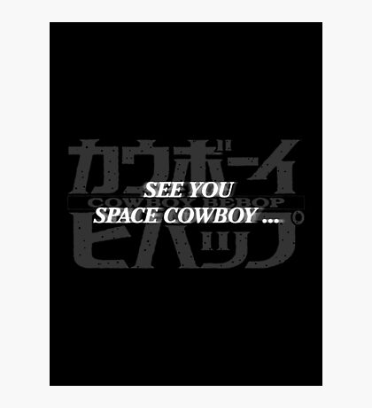 see you space cowboy Photographic Print