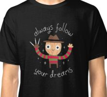 Follow Your Dreams Classic T-Shirt
