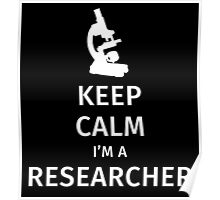 Keep calm I'm a reseacher Poster