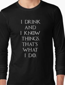 Game of thrones I drink and know things Long Sleeve T-Shirt
