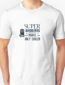 SuperWhovians kind of like normal people, only cooler T-Shirt