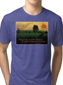 My Heart Has Joined the Thousand Tri-blend T-Shirt