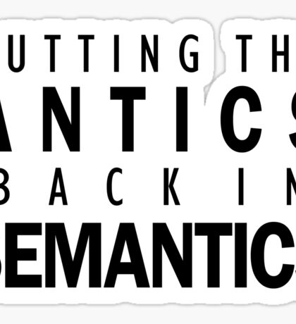 Putting the Antics back in Semantics | Linguistics Sticker