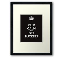 Keep Calm And Get Buckets Framed Print