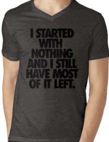 I STARTED WITH NOTHING AND I STILL HAVE MOST OF IT LEFT. Mens V-Neck T-Shirt