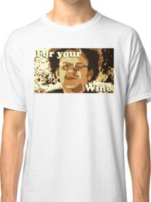 Dr. Steve Brule For Your Wine Classic T-Shirt