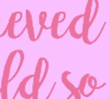She believed she could so she did quote Sticker