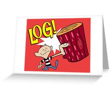 Log! Greeting Card