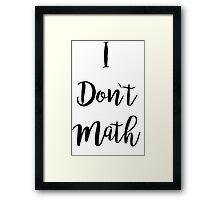 I Don't Math Framed Print