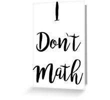 I Don't Math Greeting Card