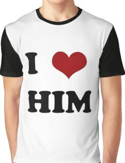 I love him Graphic T-Shirt