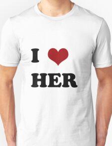 I love her Unisex T-Shirt