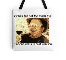 "Dr. Steve Brule ""Orgies are no fun"" Tote Bag"
