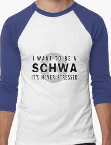 I Want to be a Schwa - It's Never Stressed | Linguistics Men's Baseball ¾ T-Shirt