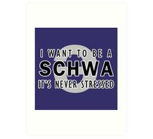 I Want to be a Schwa - It's Never Stressed | Linguistics Art Print