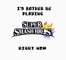 I'd Rather be Playing SUPER SMASH BROS. Right Now Unisex T-Shirt
