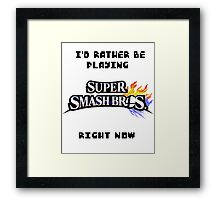 I'd Rather be Playing SUPER SMASH BROS. Right Now Framed Print