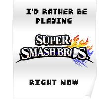 I'd Rather be Playing SUPER SMASH BROS. Right Now Poster