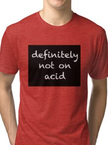 Not on Acid Tri-blend T-Shirt
