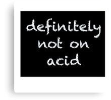 Not on Acid Canvas Print