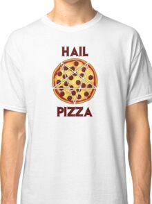 Hail Pizza Without Olives Classic T-Shirt
