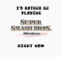 I'd Rather be Playing SUPER SMASH BROS. MELEE Right Now Unisex T-Shirt