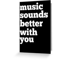 Sounds Better With You Greeting Card