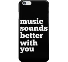 Sounds Better With You iPhone Case/Skin