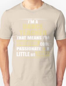 I'M A Dance Teacher, That Means I'M Creative Cool Passionate & A Little Bit Crazy. T-Shirt