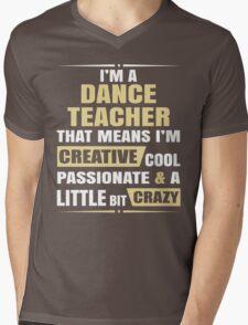 I'M A Dance Teacher, That Means I'M Creative Cool Passionate & A Little Bit Crazy. Mens V-Neck T-Shirt