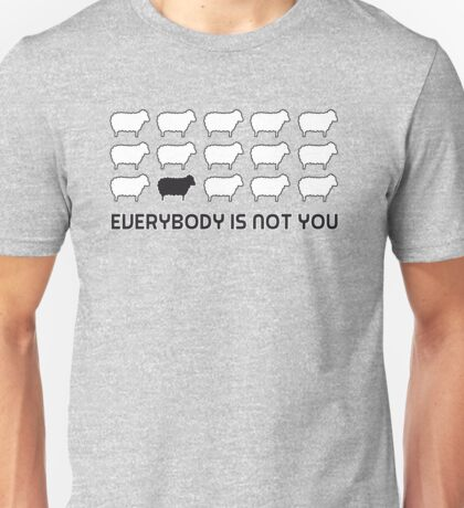 Black sheep - everybody is not you Unisex T-Shirt