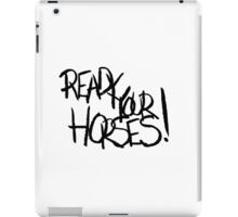 Ready Your Horses! iPad Case/Skin