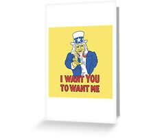 I Want You To Want Me Greeting Card