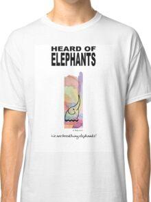 Heard of Elephants Classic T-Shirt