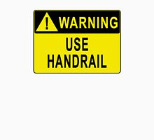 Warning - Use Handrail Unisex T-Shirt