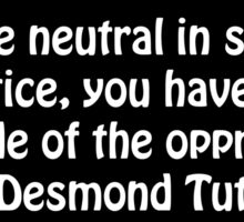 If you are neutral in situations of injustice Desmond Tutu Quote  Sticker
