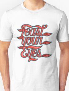 Feast your eyes Unisex T-Shirt