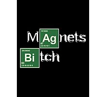 Magnets Bitch (Breaking Bad) Photographic Print
