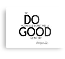do nothing remedy - hippocrates Metal Print