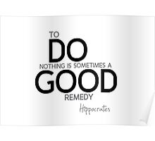 do nothing remedy - hippocrates Poster