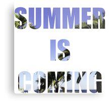 SUMMER IS COMING Metal Print