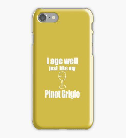 I age well just like my Pinot Grigio iPhone Case/Skin
