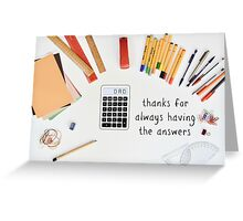Dad Thanks for always having the answers. Greeting Card