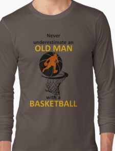 never underestimate an old man with a basketball Long Sleeve T-Shirt