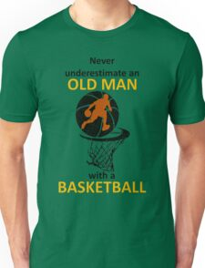 never underestimate an old man with a basketball Unisex T-Shirt